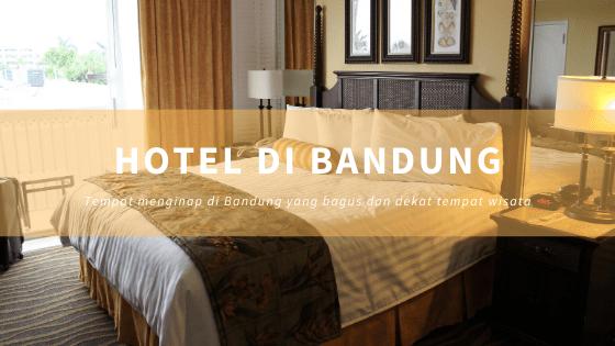 Rekomendasi Hotel di Bandung yang Bagus